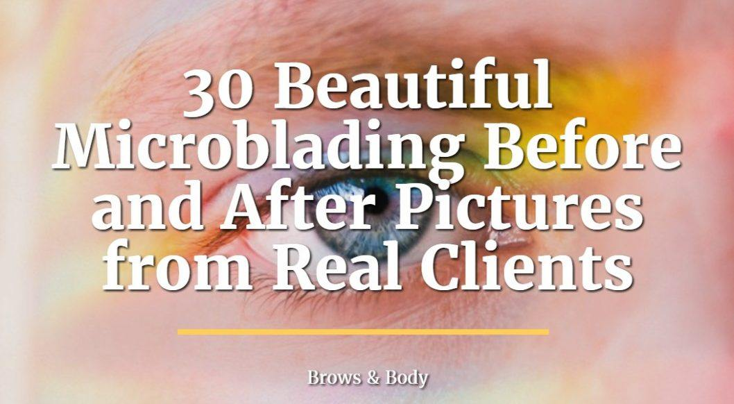 30 Beautiful microblading before and after pictures from real clients