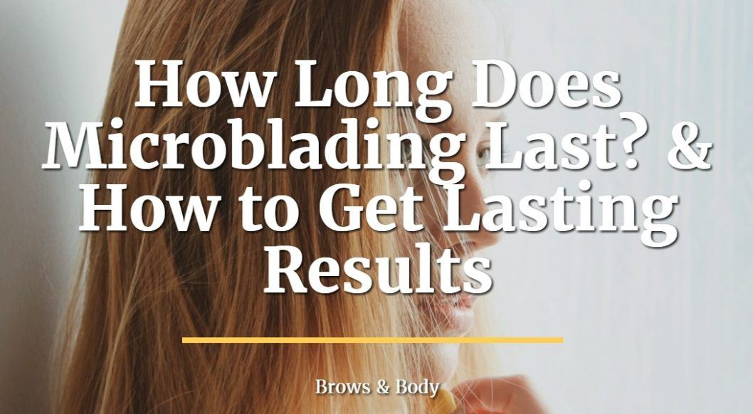How long does microblading last and how to get lasting results