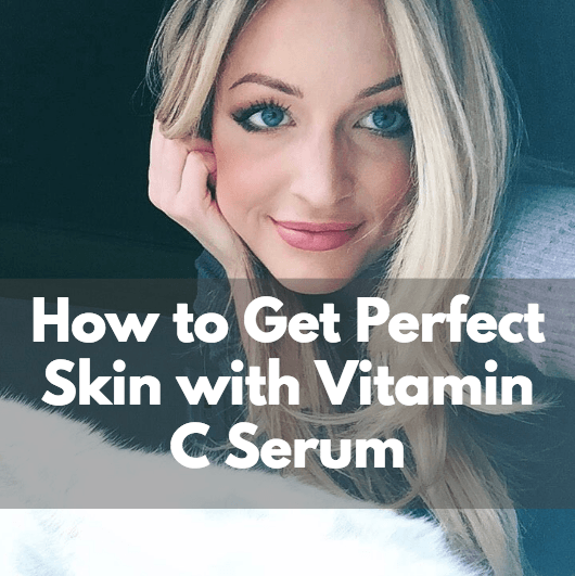 How to get perfect skin with vitamin c serum