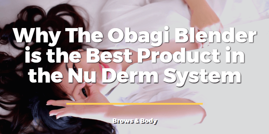 Why the obagi blender is the best product in the nu derm system