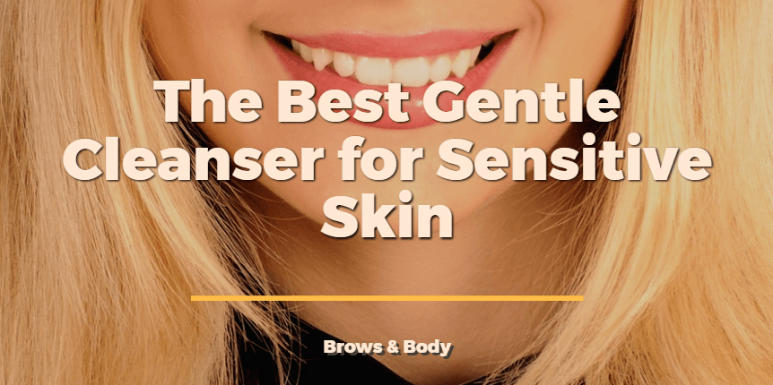 The Best gentle cleanser for sensitive skin