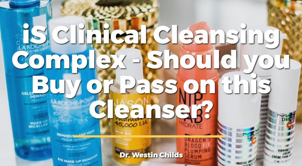 iS clinical cleansing complex - should you buy or pass on this cleanser?