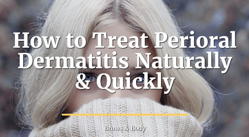 How to treat perioral dermatitis naturally and quickly