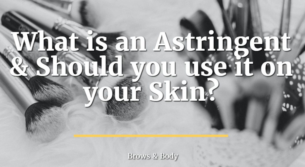 What is an astringent and should you use it on your skin