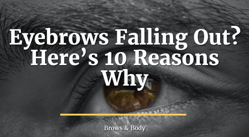 Eyebrows falling out? Here's 10 reasons why