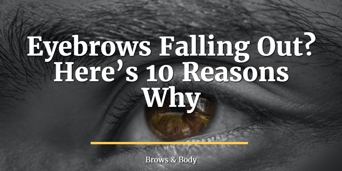 Eyebrows Falling Out Heres 10 Reasons Why