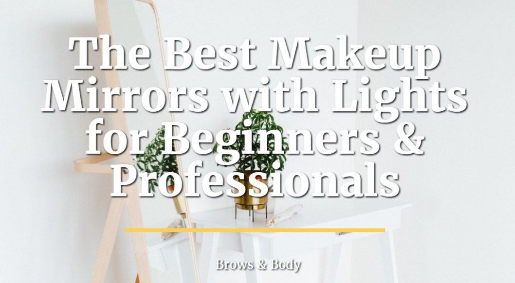 The best makeup mirrors with lights for beginners and professionals