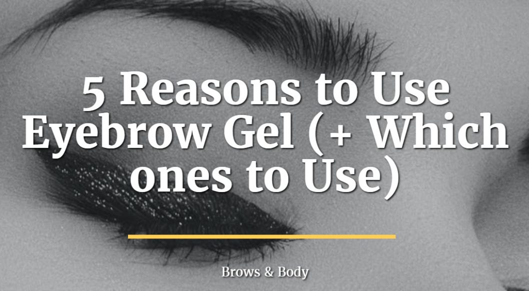 5 reasons to use eyebrow gel