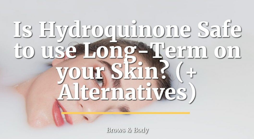 is hydroquinone safe for your skin?