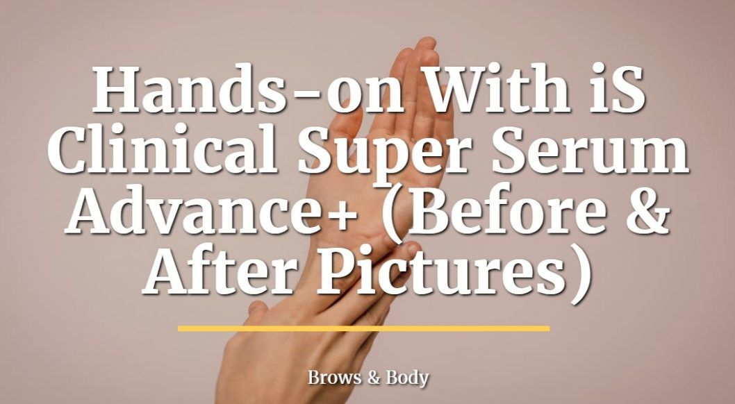 hands-on with is clinical super serum